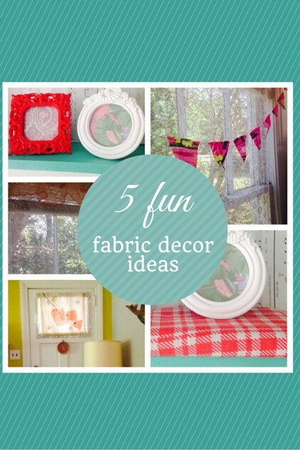 5 Unexpected Ways to Use Fabric in Home Decor